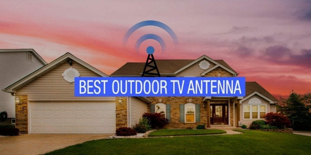 Best Outdoor TV Antenna Buyers Guide – Top 11