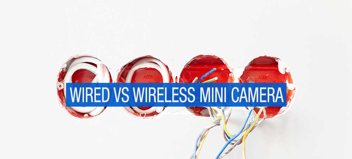 Wired Vs Wireless Mini Spy Camera