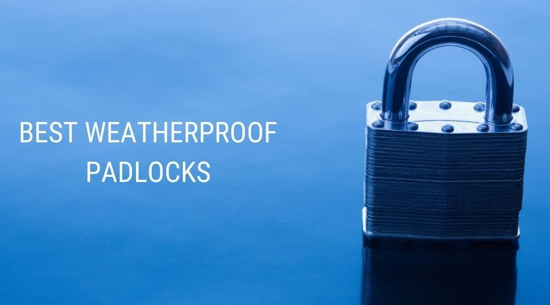 Best Weatherproof Padlocks